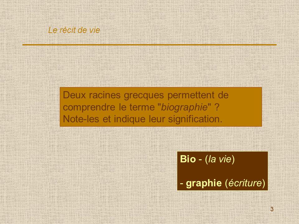 3 Deux racines grecques permettent de comprendre le terme biographie .