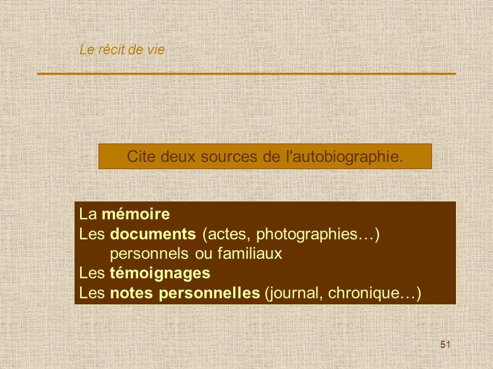 51 Cite deux sources de l'autobiographie. La mémoire Les documents (actes, photographies…) personnels ou familiaux Les témoignages Les notes personnel