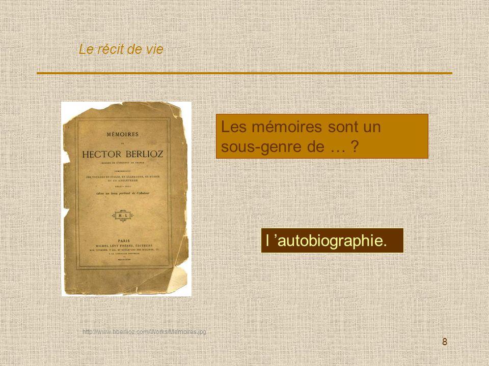 8 Les mémoires sont un sous-genre de … ? l autobiographie. Le récit de vie http://www.hberlioz.com/Works/Memoires.jpg