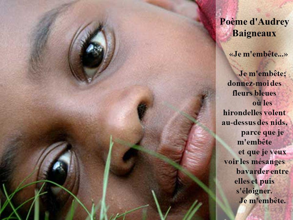 Poème d'Anne-Sophie Julhès «Je m'embête...» Je m'embête; donnez-moi une ferme et des animaux à l'ombre de la grange, où des oiseaux multicolores pleur