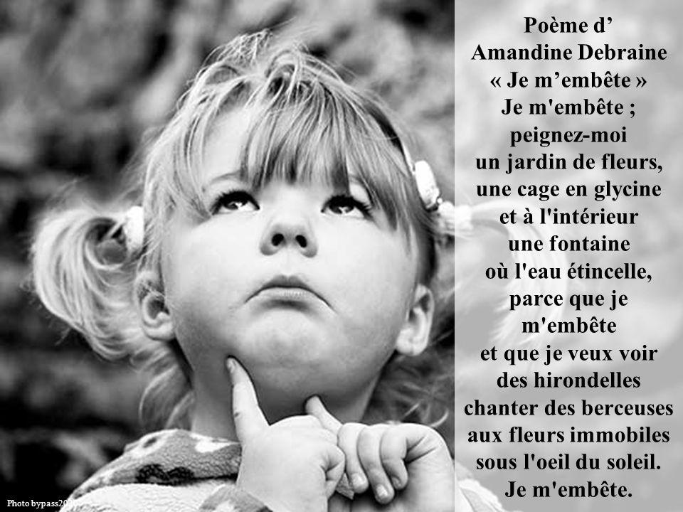 Poème de Valérie Gandon «Je m'embête...».. Je m'embête; apportez-moi des roitelets et des merles à l'ombre de la forêt où des mésanges sautillent sur