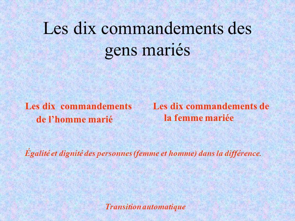 Les dix commandements des gens mariés Les dix commandements de lhomme marié Les dix commandements de la femme mariée Transition automatique Égalité et dignité des personnes (femme et homme) dans la différence.