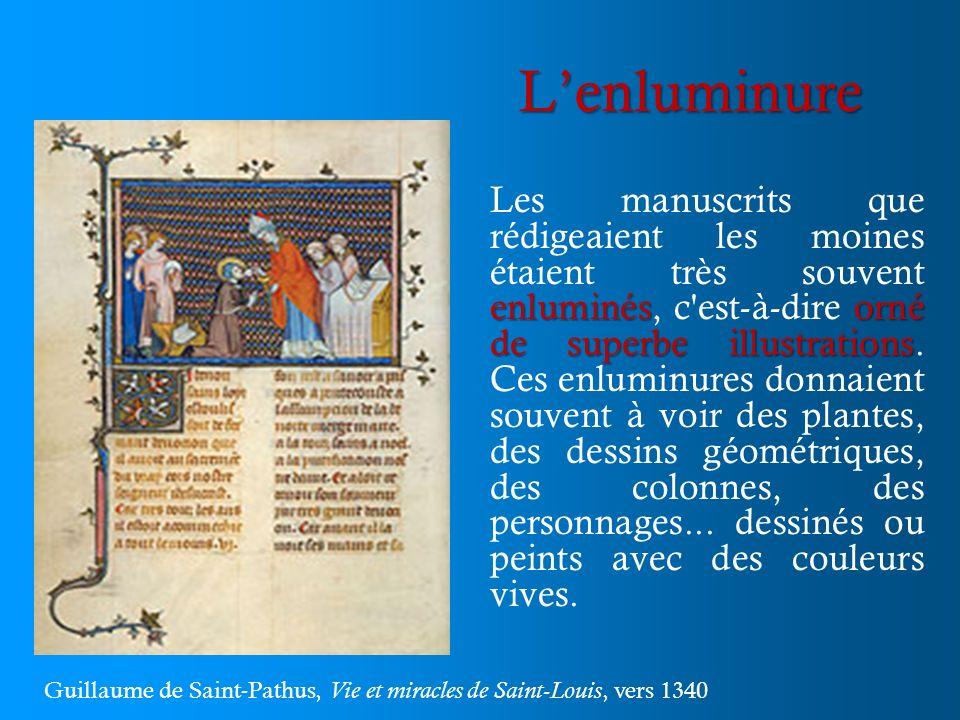 Lenluminure enluminésorné de superbe illustrations Les manuscrits que rédigeaient les moines étaient très souvent enluminés, c'est-à-dire orné de supe