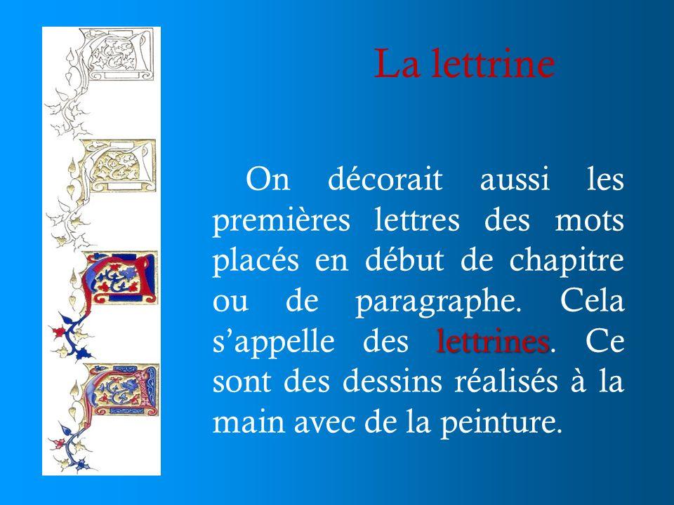 La lettrine lettrines On décorait aussi les premières lettres des mots placés en début de chapitre ou de paragraphe. Cela sappelle des lettrines. Ce s