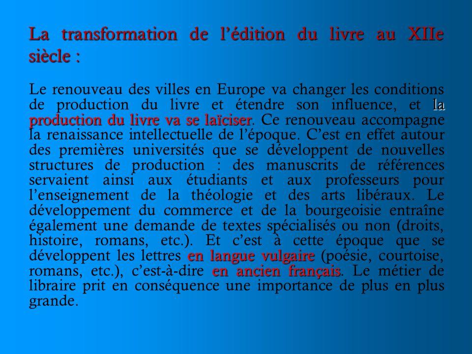 La transformation de lédition du livre au XIIe siècle : la production du livre va se laïciser en langue vulgaire en ancien français Le renouveau des v