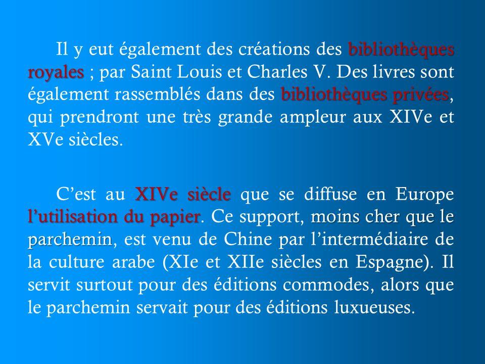bibliothèques royales bibliothèques privées Il y eut également des créations des bibliothèques royales ; par Saint Louis et Charles V. Des livres sont