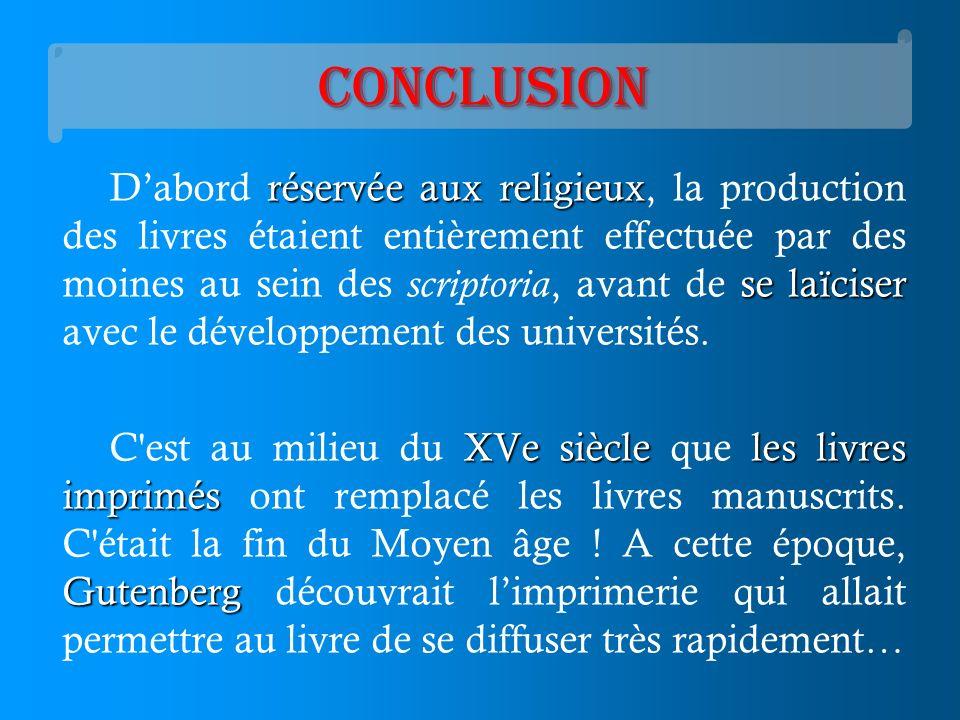 Conclusion réservée aux religieux se laïciser Dabord réservée aux religieux, la production des livres étaient entièrement effectuée par des moines au