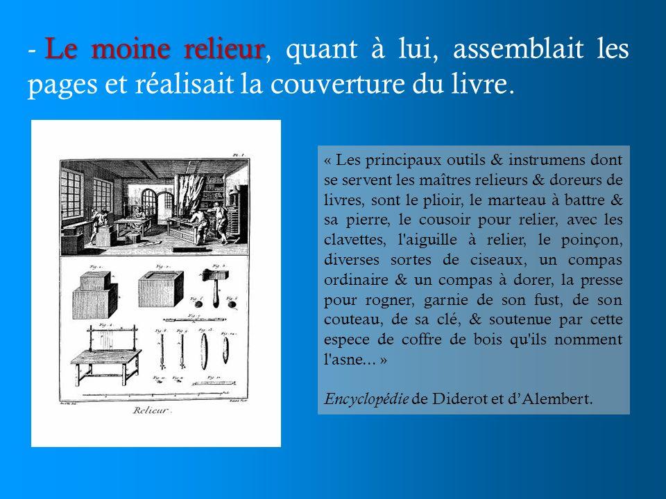 Le moine relieur - Le moine relieur, quant à lui, assemblait les pages et réalisait la couverture du livre. « Les principaux outils & instrumens dont