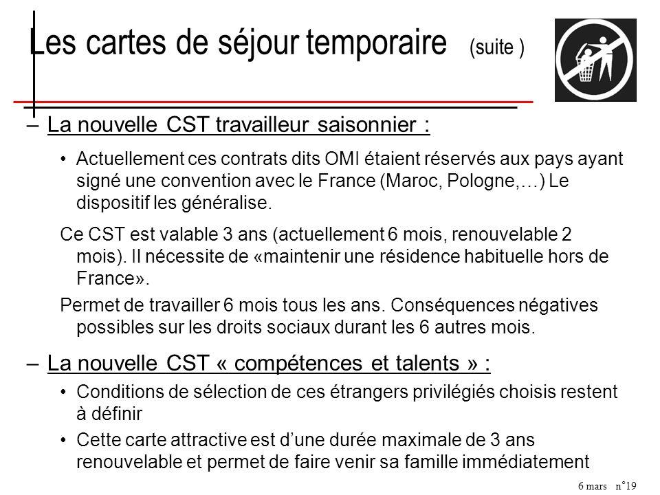 6 mars n°19 Les cartes de séjour temporaire (suite ) –La nouvelle CST travailleur saisonnier : Actuellement ces contrats dits OMI étaient réservés aux