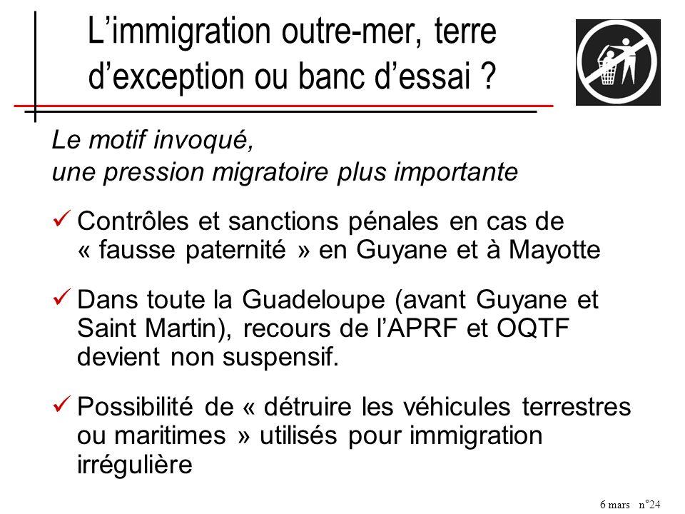 6 mars n°24 Limmigration outre-mer, terre dexception ou banc dessai ? Le motif invoqué, une pression migratoire plus importante Contrôles et sanctions