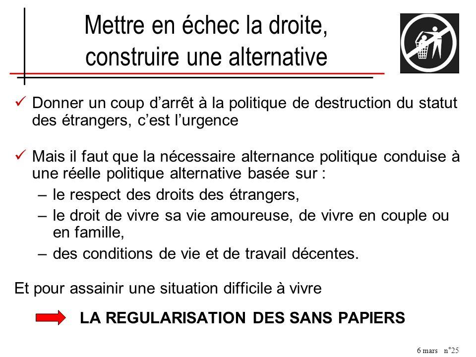 6 mars n°25 Mettre en échec la droite, construire une alternative Donner un coup darrêt à la politique de destruction du statut des étrangers, cest lu