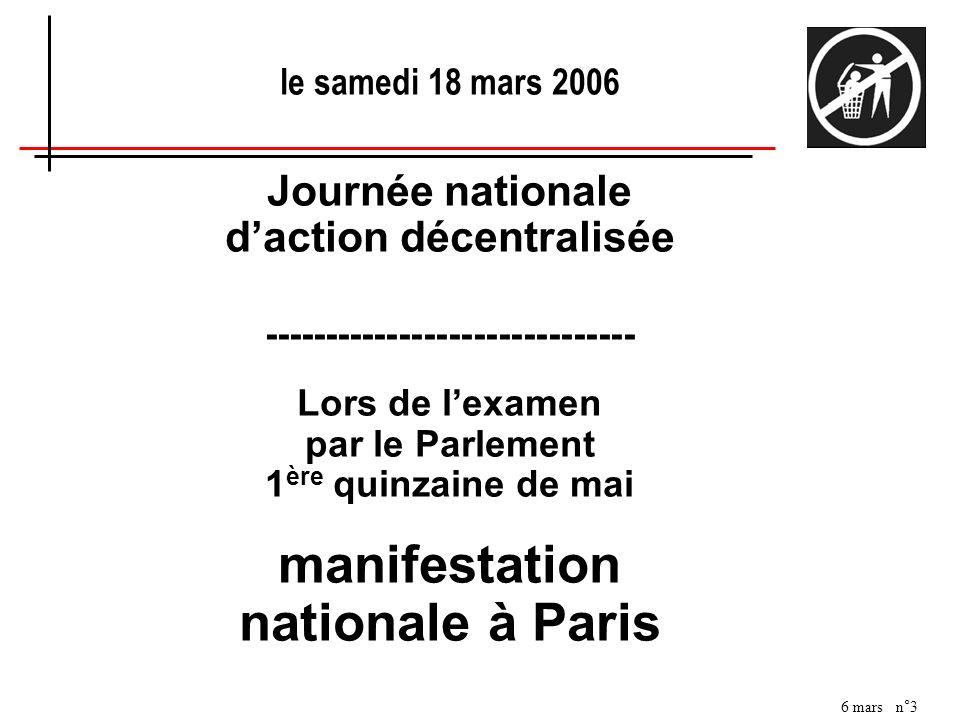 6 mars n°3 le samedi 18 mars 2006 Journée nationale daction décentralisée ------------------------------ Lors de lexamen par le Parlement 1 ère quinza