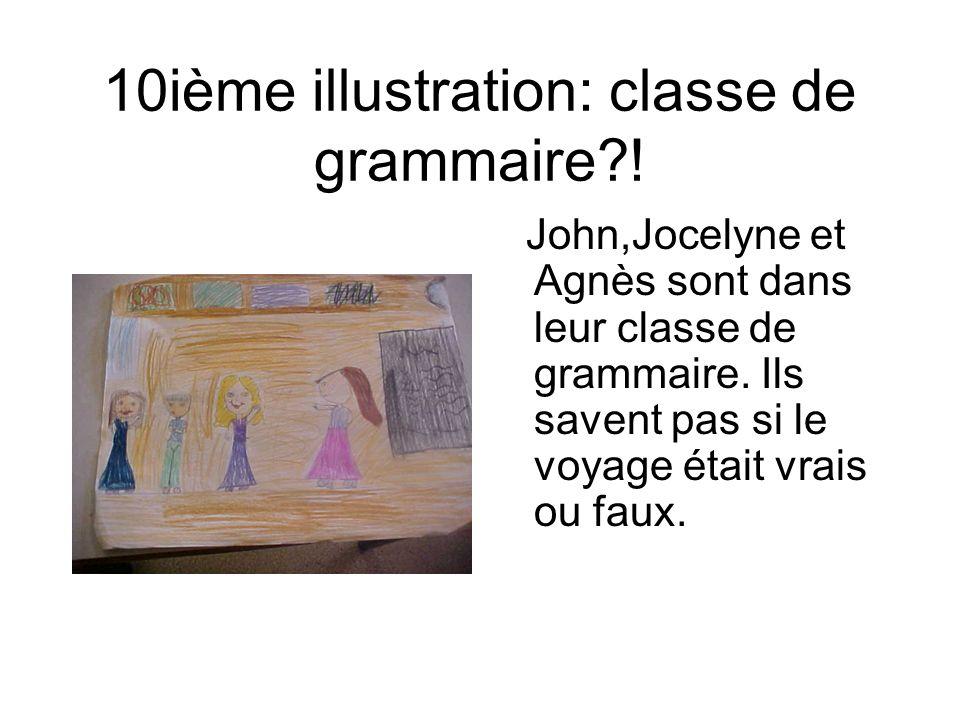 10ième illustration: classe de grammaire?! John,Jocelyne et Agnès sont dans leur classe de grammaire. Ils savent pas si le voyage était vrais ou faux.