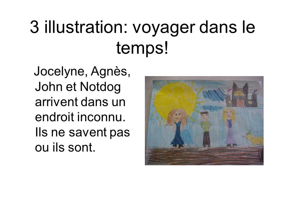 3 illustration: voyager dans le temps! Jocelyne, Agnès, John et Notdog arrivent dans un endroit inconnu. Ils ne savent pas ou ils sont.