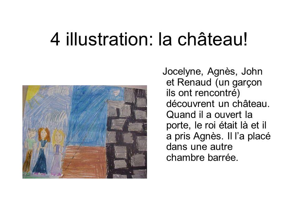 4 illustration: la château! Jocelyne, Agnès, John et Renaud (un garçon ils ont rencontré) découvrent un château. Quand il a ouvert la porte, le roi ét