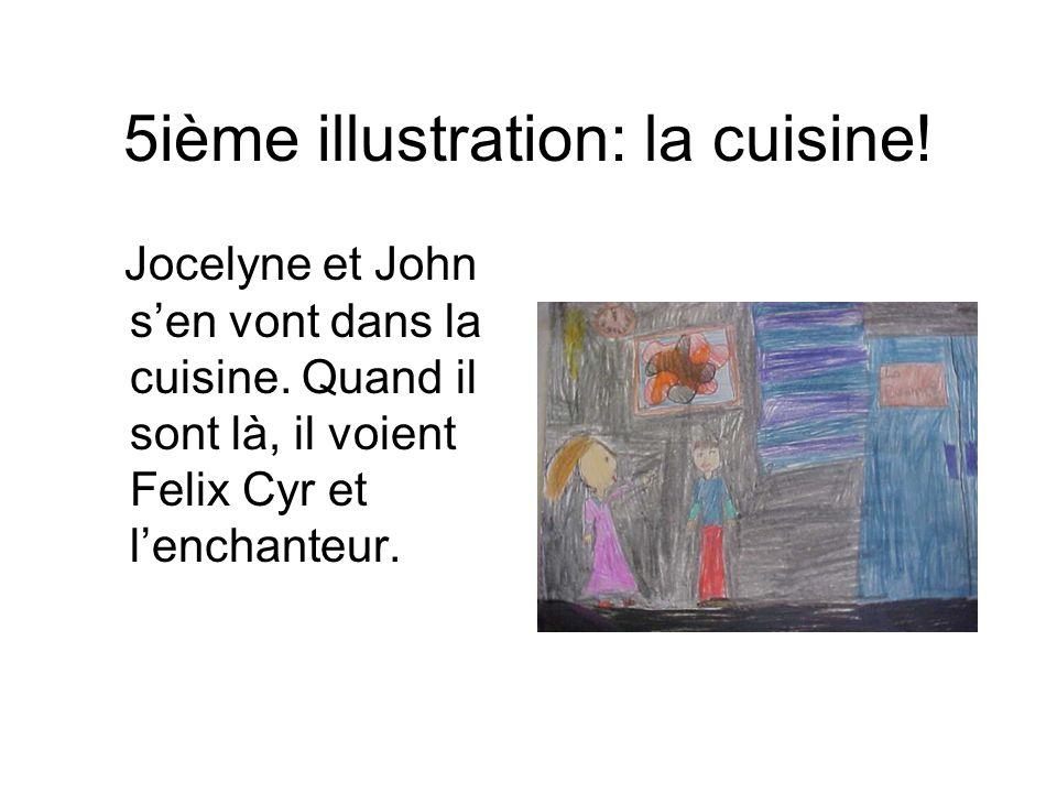 5ième illustration: la cuisine! Jocelyne et John sen vont dans la cuisine. Quand il sont là, il voient Felix Cyr et lenchanteur.