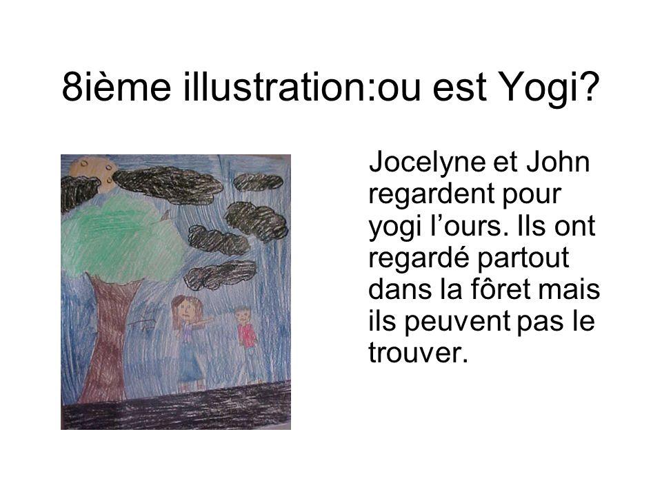 8ième illustration:ou est Yogi? Jocelyne et John regardent pour yogi lours. Ils ont regardé partout dans la fôret mais ils peuvent pas le trouver.