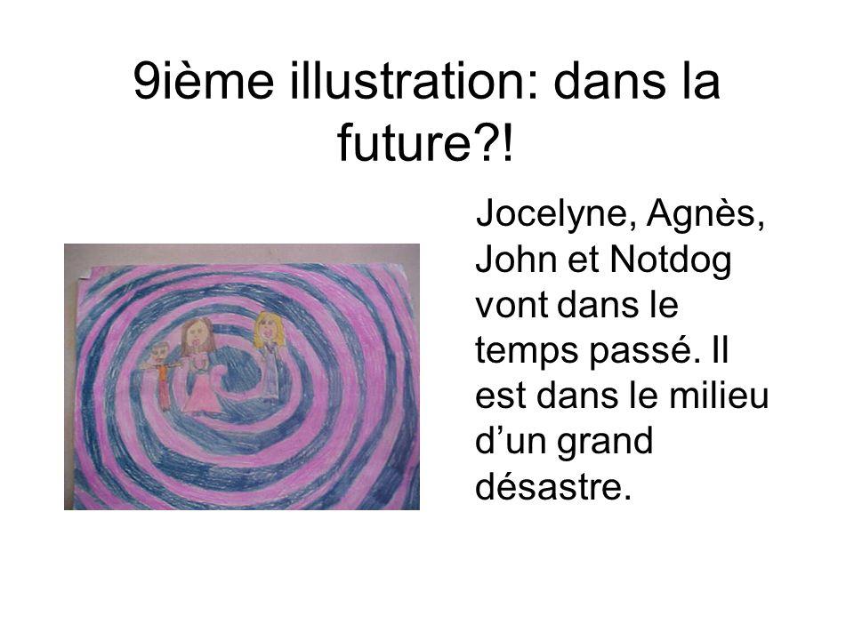 9ième illustration: dans la future?! Jocelyne, Agnès, John et Notdog vont dans le temps passé. Il est dans le milieu dun grand désastre.
