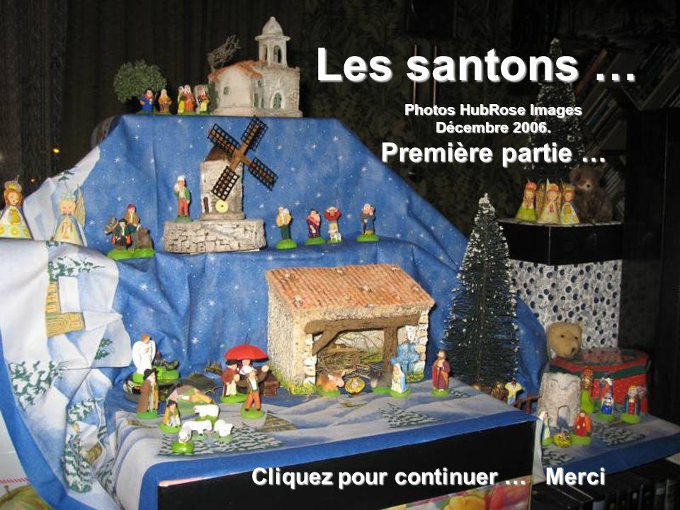 Les santons … Photos HubRose Images Décembre 2006. Première partie … Cliquez pour continuer … Merci