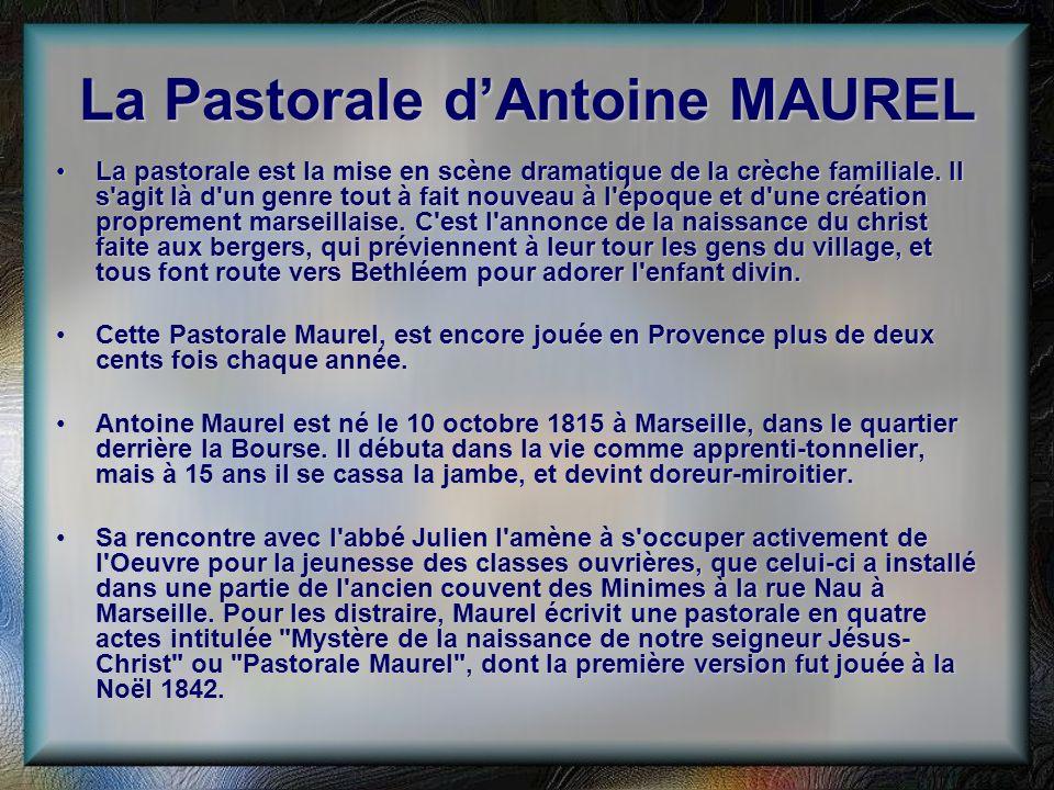 La Pastorale dAntoine MAUREL La pastorale est la mise en scène dramatique de la crèche familiale. Il s'agit là d'un genre tout à fait nouveau à l'époq