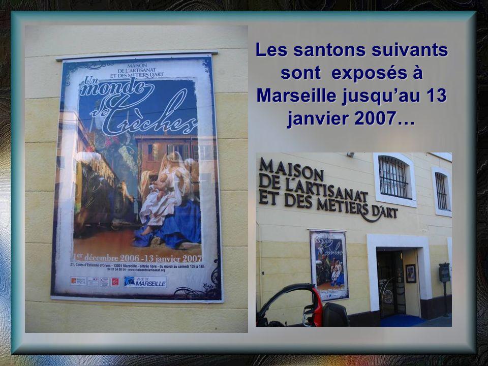 Les santons suivants sont exposés à Marseille jusquau 13 janvier 2007…