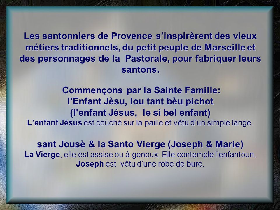 Les santonniers de Provence sinspirèrent des vieux métiers traditionnels, du petit peuple de Marseille et des personnages de la Pastorale, pour fabriquer leurs santons.