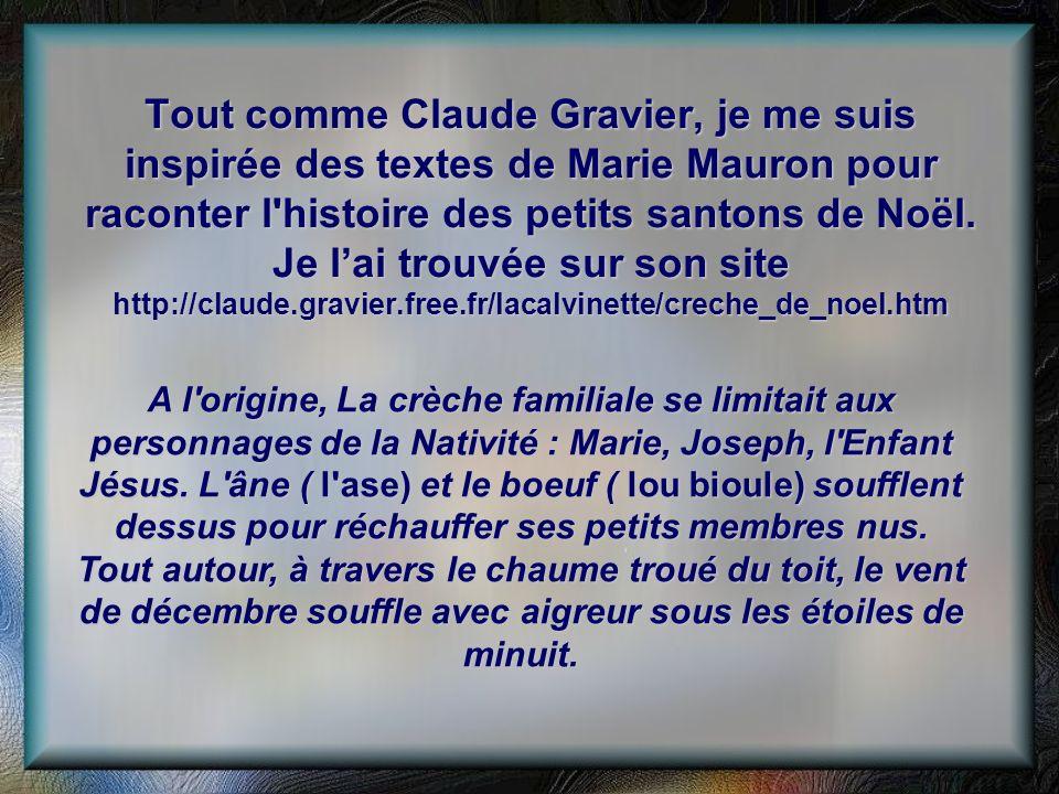 Tout comme Claude Gravier, je me suis inspirée des textes de Marie Mauron pour raconter l'histoire des petits santons de Noël. Je lai trouvée sur son