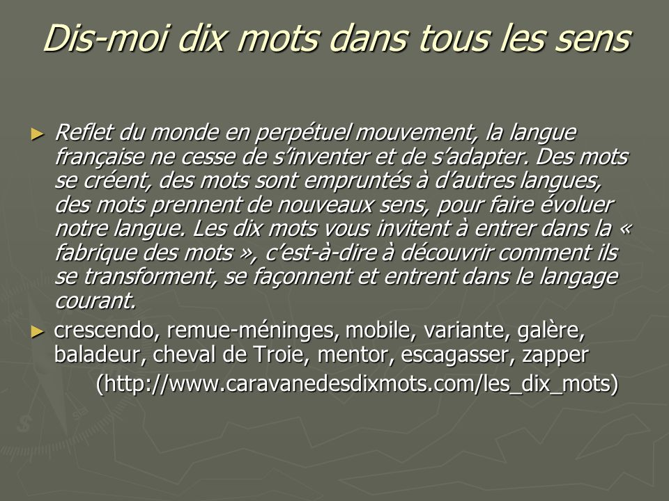 Dis-moi dix mots dans tous les sens Reflet du monde en perpétuel mouvement, la langue française ne cesse de sinventer et de sadapter. Des mots se crée