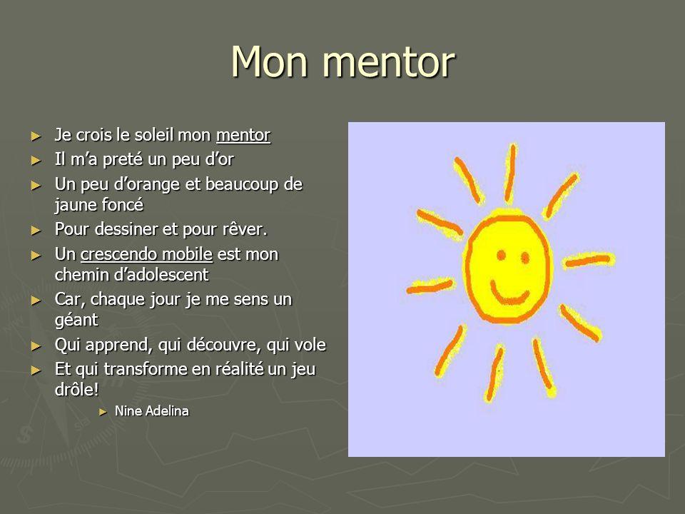 Mon mentor Je crois le soleil mon mentor Je crois le soleil mon mentor Il ma preté un peu dor Il ma preté un peu dor Un peu dorange et beaucoup de jau