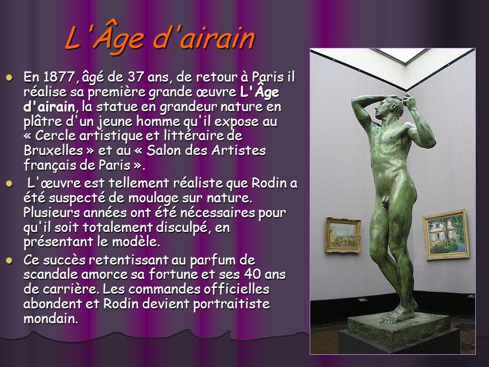 L Âge d airain En 1877, âgé de 37 ans, de retour à Paris il réalise sa première grande œuvre L Âge d airain, la statue en grandeur nature en plâtre d un jeune homme qu il expose au « Cercle artistique et littéraire de Bruxelles » et au « Salon des Artistes français de Paris ».