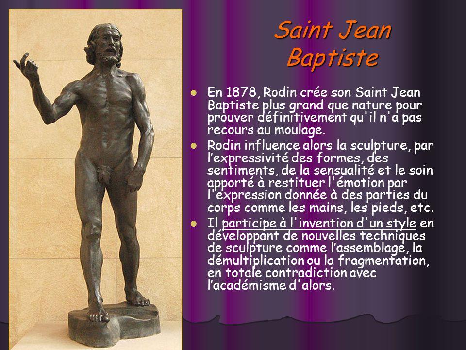 Saint Jean Baptiste En 1878, Rodin crée son Saint Jean Baptiste plus grand que nature pour prouver définitivement qu il n a pas recours au moulage.