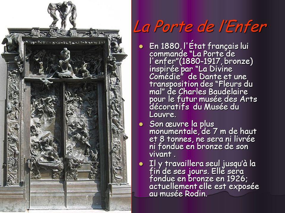 La Porte de lEnfer En 1880, l État français lui commande La Porte de l enfer(1880-1917, bronze) inspirée par La Divine Comédie de Dante et une transposition des Fleurs du mal de Charles Baudelaire pour le futur musée des Arts décoratifs du Musée du Louvre.
