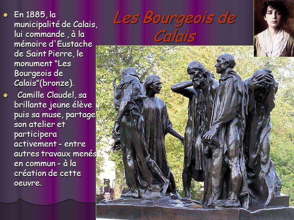 Les Bourgeois de Calais En 1885, la municipalité de Calais, lui commande, à la mémoire d Eustache de Saint Pierre, le monument Les Bourgeois de Calais(bronze).