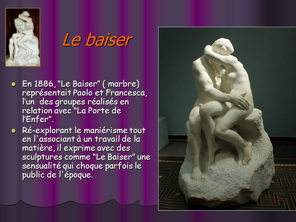 Le baiser En 1886, Le Baiser ( marbre) représentait Paolo et Francesca, lun des groupes réalisés en relation avec La Porte de lEnfer.