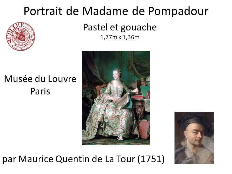 Portrait de Madame de Pompadour par Maurice Quentin de La Tour (1751) Pastel et gouache 1,77m x 1,36m Musée du Louvre Paris