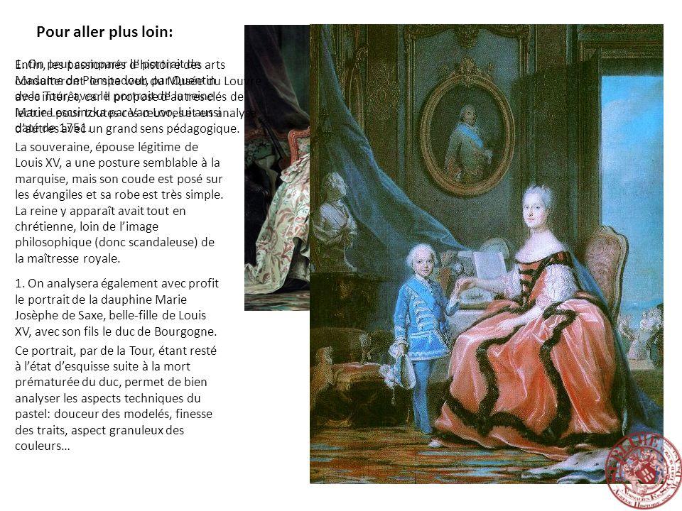 Pour aller plus loin: 1. On peut comparer le portrait de Madame de Pompadour, par Quentin de la Tour, avec le portrait de la reine Marie Lescsinzka pa