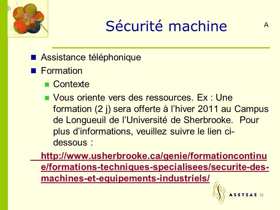 Sécurité machine Assistance téléphonique Formation Contexte Vous oriente vers des ressources. Ex : Une formation (2 j) sera offerte à lhiver 2011 au C