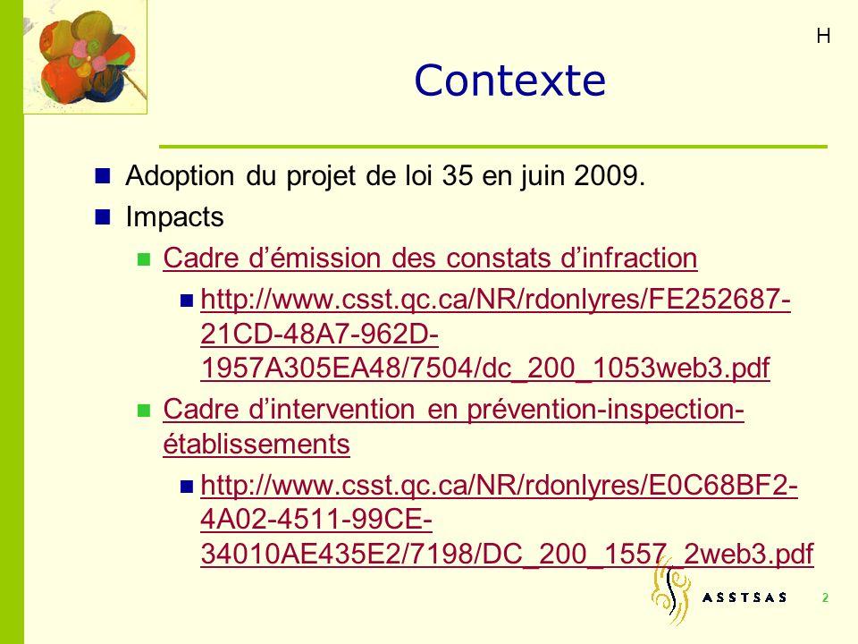 Contexte Adoption du projet de loi 35 en juin 2009. Impacts Cadre démission des constats dinfraction http://www.csst.qc.ca/NR/rdonlyres/FE252687- 21CD