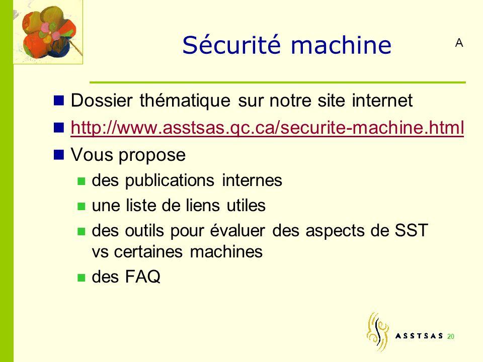 Sécurité machine Dossier thématique sur notre site internet http://www.asstsas.qc.ca/securite-machine.html Vous propose des publications internes une