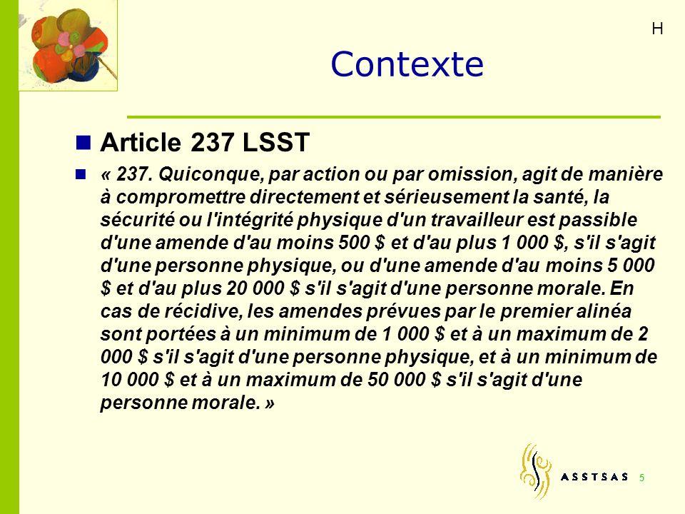 Contexte Article 237 LSST « 237. Quiconque, par action ou par omission, agit de manière à compromettre directement et sérieusement la santé, la sécuri