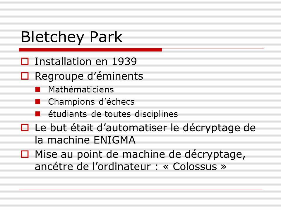 Bletchey Park Installation en 1939 Regroupe déminents Mathématiciens Champions déchecs étudiants de toutes disciplines Le but était dautomatiser le dé