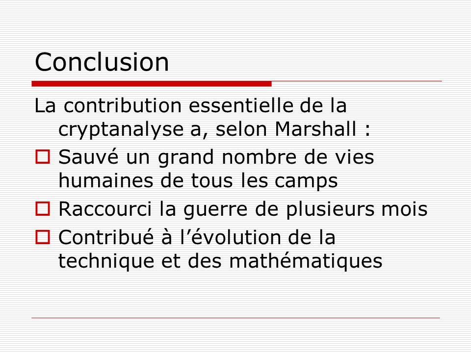 Conclusion La contribution essentielle de la cryptanalyse a, selon Marshall : Sauvé un grand nombre de vies humaines de tous les camps Raccourci la gu