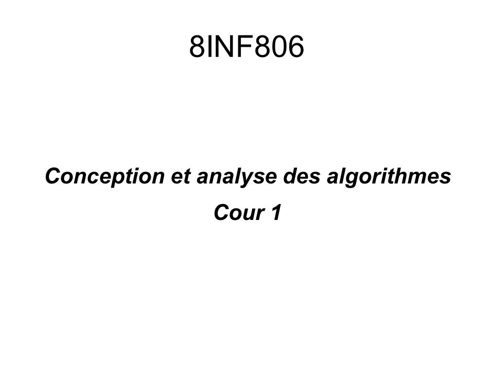 8INF806 Conception et analyse des algorithmes Cour 1