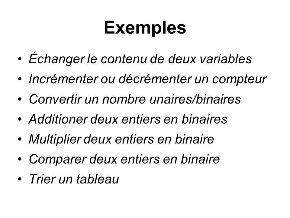 Exemples Échanger le contenu de deux variables Incrémenter ou décrémenter un compteur Convertir un nombre unaires/binaires Additioner deux entiers en