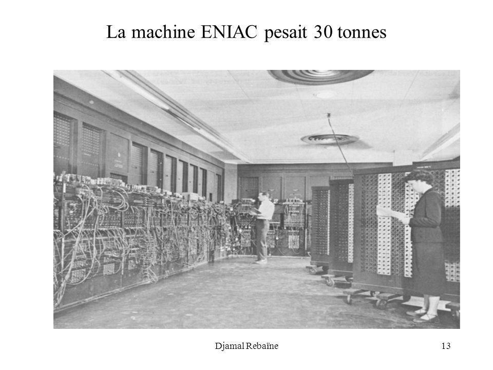 Djamal Rebaïne13 La machine ENIAC pesait 30 tonnes