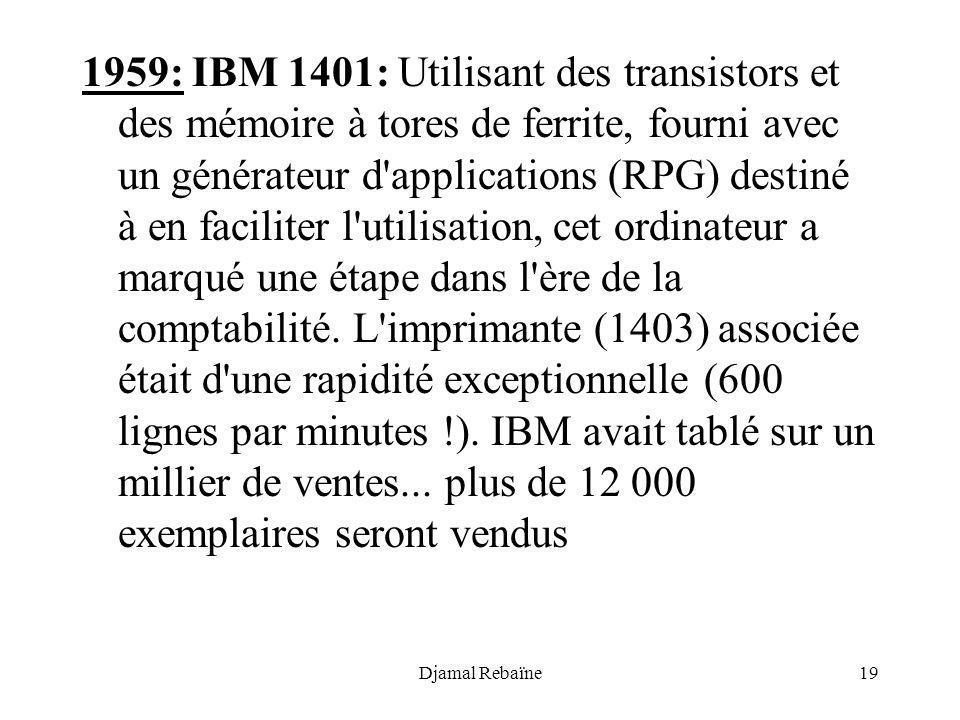 Djamal Rebaïne19 1959: IBM 1401: Utilisant des transistors et des mémoire à tores de ferrite, fourni avec un générateur d'applications (RPG) destiné à
