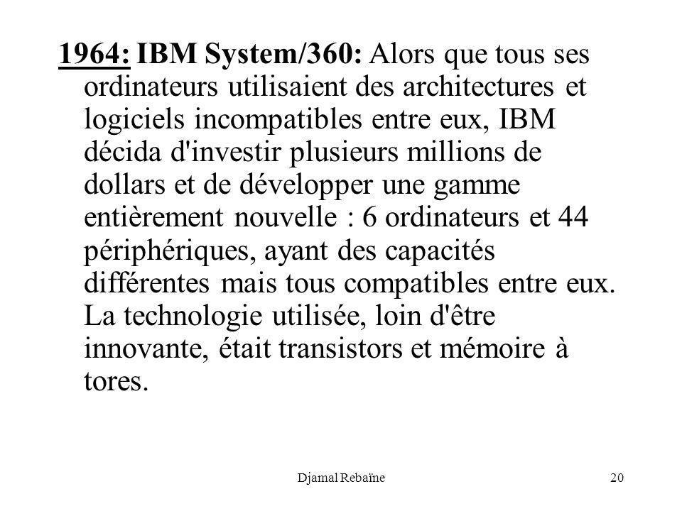 Djamal Rebaïne20 1964: IBM System/360: Alors que tous ses ordinateurs utilisaient des architectures et logiciels incompatibles entre eux, IBM décida d