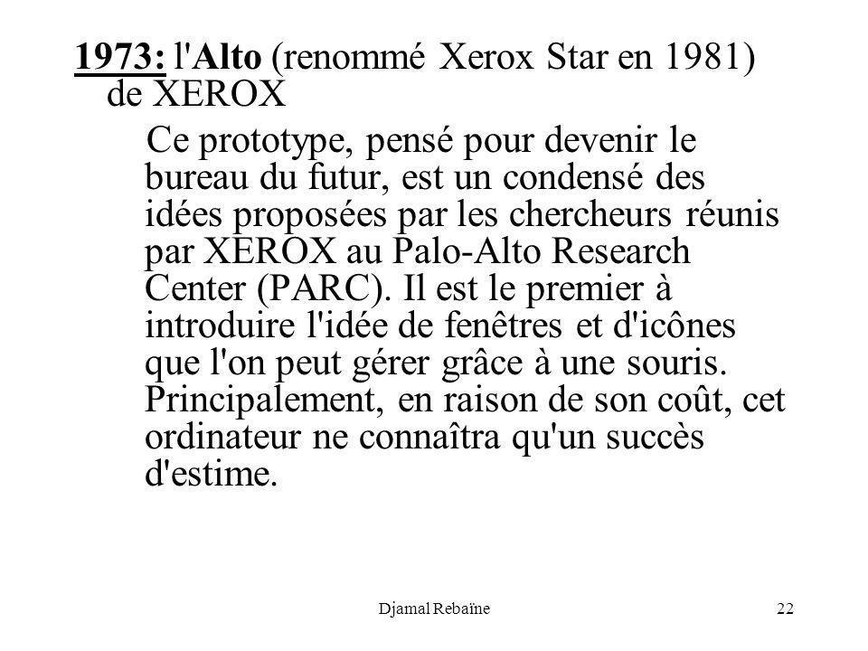 Djamal Rebaïne22 1973: l'Alto (renommé Xerox Star en 1981) de XEROX Ce prototype, pensé pour devenir le bureau du futur, est un condensé des idées pro