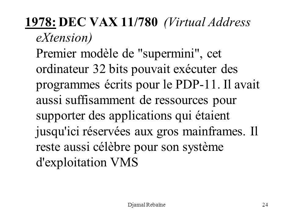 Djamal Rebaïne24 1978: DEC VAX 11/780 (Virtual Address eXtension) Premier modèle de