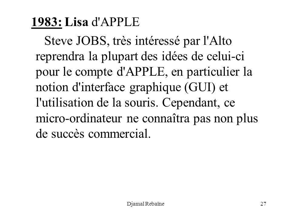 Djamal Rebaïne27 1983: Lisa d'APPLE Steve JOBS, très intéressé par l'Alto reprendra la plupart des idées de celui-ci pour le compte d'APPLE, en partic